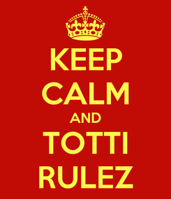 Poster: KEEP CALM AND TOTTI RULEZ