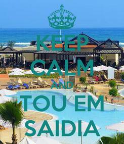 Poster: KEEP CALM AND TOU EM SAIDIA