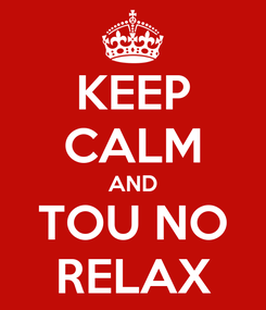 Poster: KEEP CALM AND TOU NO RELAX
