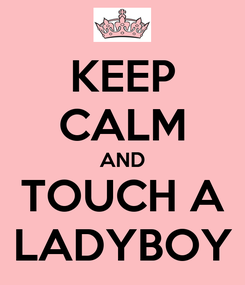 Poster: KEEP CALM AND TOUCH A LADYBOY
