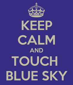 Poster: KEEP CALM AND TOUCH  BLUE SKY