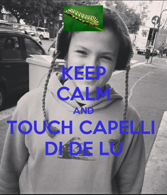 Poster: KEEP CALM AND TOUCH CAPELLI  DI DE LU