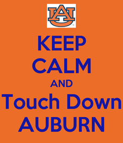 Poster: KEEP CALM AND Touch Down AUBURN