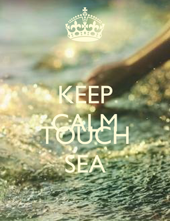 Poster: KEEP CALM AND TOUCH SEA