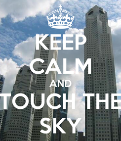 Poster: KEEP CALM AND TOUCH THE SKY