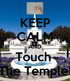 Poster: KEEP CALM AND Touch  The Temple!