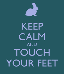 Poster: KEEP CALM AND TOUCH YOUR FEET