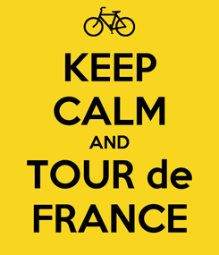 Poster: KEEP CALM AND TOUR de FRANCE
