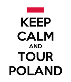 Poster: KEEP CALM AND TOUR POLAND