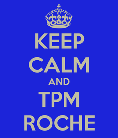 Poster: KEEP CALM AND TPM ROCHE