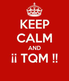Poster: KEEP CALM AND ¡¡ TQM !!
