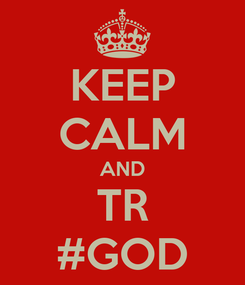 Poster: KEEP CALM AND TR #GOD