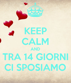 Poster: KEEP CALM AND TRA 14 GIORNI CI SPOSIAMO