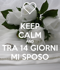 Poster: KEEP CALM AND TRA 14 GIORNI MI SPOSO