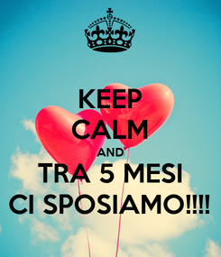 Poster: KEEP CALM AND TRA 5 MESI CI SPOSIAMO!!!!