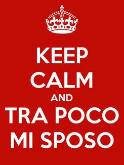 Poster: KEEP CALM AND TRA POCO MI SPOSO