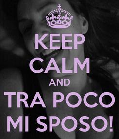 Poster: KEEP CALM AND TRA POCO MI SPOSO!