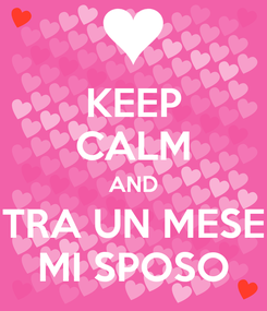 Poster: KEEP CALM AND TRA UN MESE MI SPOSO