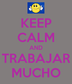 Poster: KEEP CALM AND TRABAJAR MUCHO