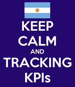 Poster: KEEP CALM AND TRACKING KPIs