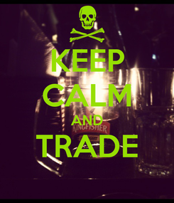 Poster: KEEP CALM AND TRADE