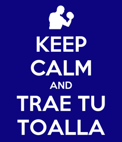 Poster: KEEP CALM AND TRAE TU TOALLA