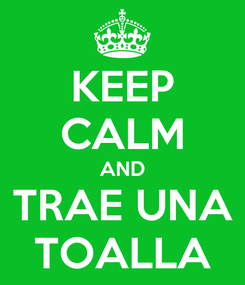 Poster: KEEP CALM AND TRAE UNA TOALLA