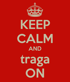 Poster: KEEP CALM AND traga ON
