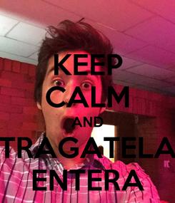 Poster: KEEP CALM AND TRAGATELA ENTERA