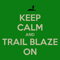 Poster: KEEP CALM AND TRAIL BLAZE ON