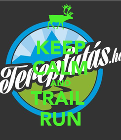 Poster: KEEP CALM AND TRAIL  RUN