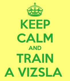 Poster: KEEP CALM AND TRAIN A VIZSLA