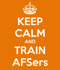 Poster: KEEP CALM AND TRAIN AFSers