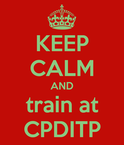 Poster: KEEP CALM AND train at CPDITP