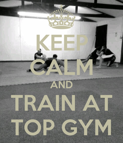Poster: KEEP CALM AND TRAIN AT TOP GYM