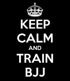 Poster: KEEP CALM AND TRAIN BJJ