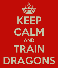 Poster: KEEP CALM AND TRAIN DRAGONS