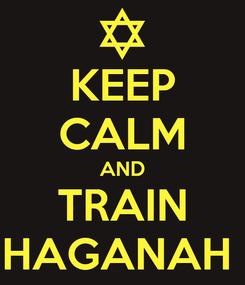Poster: KEEP CALM AND TRAIN HAGANAH