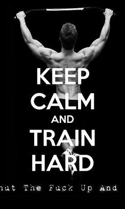 Poster: KEEP CALM AND TRAIN HARD