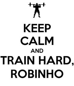 Poster: KEEP CALM AND TRAIN HARD, ROBINHO