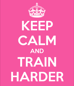 Poster: KEEP CALM AND TRAIN HARDER
