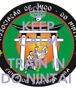 Poster: KEEP CALM AND TRAIN IN  DO NINTAI