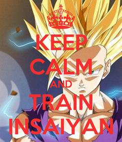 Poster: KEEP CALM AND TRAIN INSAIYAN