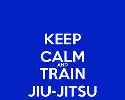 Poster: KEEP CALM AND TRAIN JIU-JITSU