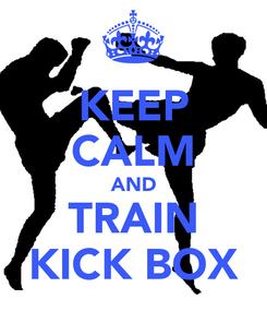 Poster: KEEP CALM AND TRAIN KICK BOX