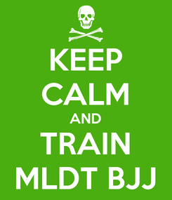 Poster: KEEP CALM AND TRAIN MLDT BJJ