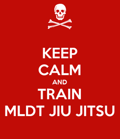 Poster: KEEP CALM AND TRAIN MLDT JIU JITSU