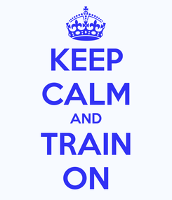 Poster: KEEP CALM AND TRAIN ON