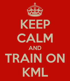 Poster: KEEP CALM AND TRAIN ON KML