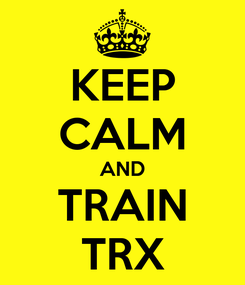 Poster: KEEP CALM AND TRAIN TRX